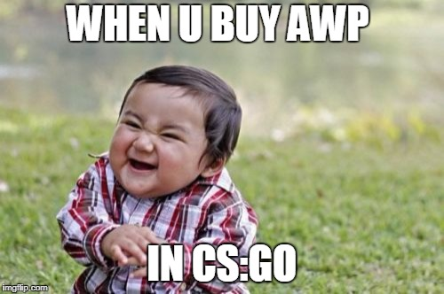 Evil Toddler Meme | WHEN U BUY AWP IN CS:GO | image tagged in memes,evil toddler | made w/ Imgflip meme maker