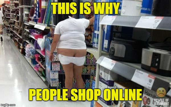 walmart  | THIS IS WHY PEOPLE SHOP ONLINE | image tagged in walmart | made w/ Imgflip meme maker