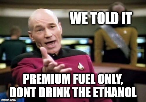 Picard Wtf Meme | WE TOLD IT PREMIUM FUEL ONLY, DONT DRINK THE ETHANOL | image tagged in memes,picard wtf | made w/ Imgflip meme maker
