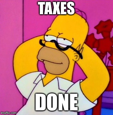 TAXES DONE | image tagged in taxes,memes,homer simpson | made w/ Imgflip meme maker