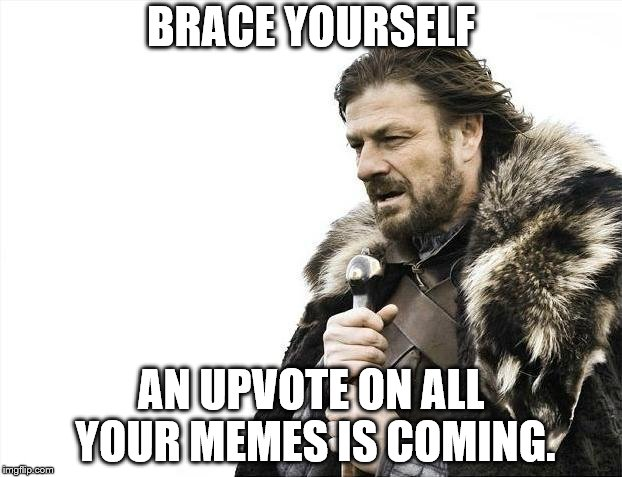 Comment for FREE UPVOTES | BRACE YOURSELF AN UPVOTE ON ALL YOUR MEMES IS COMING. | image tagged in memes,brace yourselves x is coming,free upvotes | made w/ Imgflip meme maker