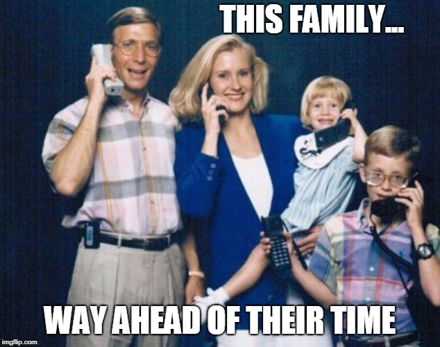Futuristic Family | THIS FAMILY... WAY AHEAD OF THEIR TIME | image tagged in memes,futuristic,cell phones,family photo,weird photo of the day,family | made w/ Imgflip meme maker