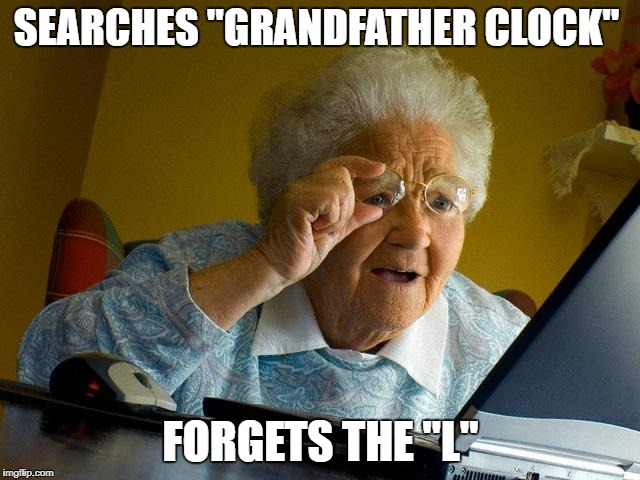 "Grandma Finds The Internet Meme | SEARCHES ""GRANDFATHER CLOCK"" FORGETS THE ""L"" 