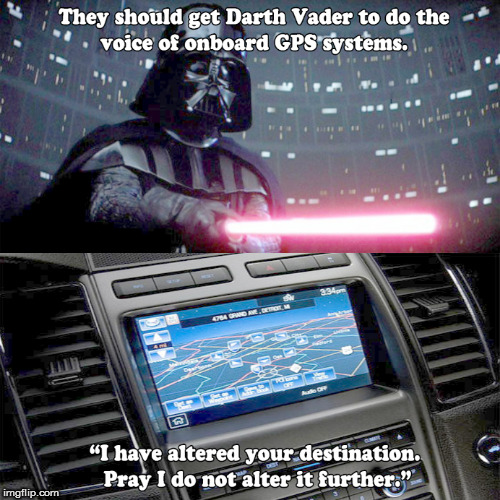 That's no road... it's a lake! | image tagged in memes,darth vader,gps | made w/ Imgflip meme maker
