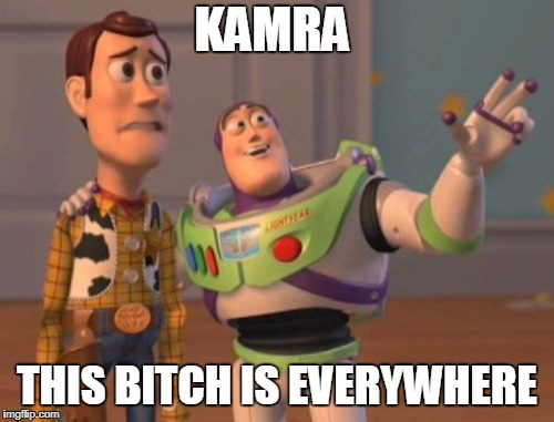 X, X Everywhere Meme | KAMRA THIS B**CH IS EVERYWHERE | image tagged in memes,x,x everywhere,x x everywhere | made w/ Imgflip meme maker