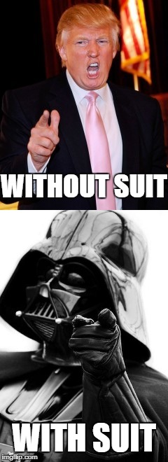 The great reveal | WITHOUT SUIT WITH SUIT | image tagged in darth vader | made w/ Imgflip meme maker