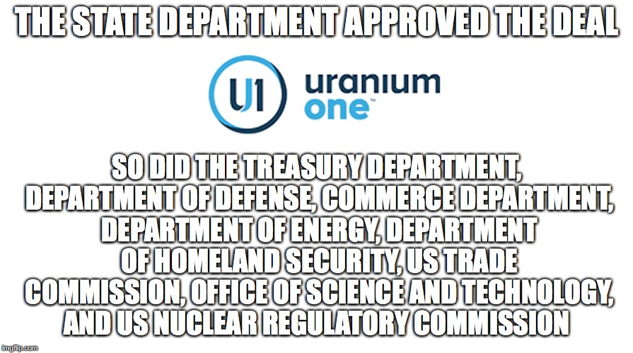 That's Alot of Russian Bribes! | THE STATE DEPARTMENT APPROVED THE DEAL SO DID THE TREASURY DEPARTMENT, DEPARTMENT OF DEFENSE, COMMERCE DEPARTMENT, DEPARTMENT OF ENERGY, DEP | image tagged in conspiracy,uranium,hillary clinton | made w/ Imgflip meme maker