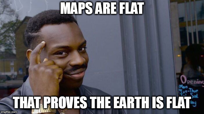And mountains are a lie! | MAPS ARE FLAT THAT PROVES THE EARTH IS FLAT | image tagged in memes,roll safe think about it,flat earthers | made w/ Imgflip meme maker