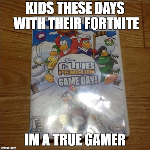 Too cool for fortnite | KIDS THESE DAYS WITH THEIR FORTNITE IM A TRUE GAMER | image tagged in club penguin,fortnite,memes,kids | made w/ Imgflip meme maker