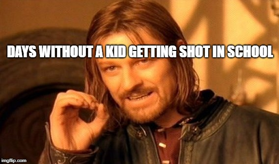 One Does Not Simply Meme | DAYS WITHOUT A KID GETTING SHOT IN SCHOOL | image tagged in memes,one does not simply | made w/ Imgflip meme maker