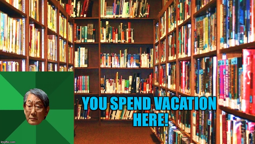 YOU SPEND VACATION HERE! | made w/ Imgflip meme maker