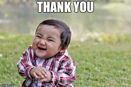 Evil Toddler Meme | THANK YOU | image tagged in memes,evil toddler | made w/ Imgflip meme maker