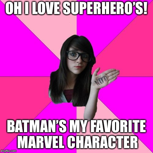 Idiot Nerd Girl Meme | OH I LOVE SUPERHERO'S! BATMAN'S MY FAVORITE MARVEL CHARACTER | image tagged in memes,idiot nerd girl,meme,funny,logic | made w/ Imgflip meme maker