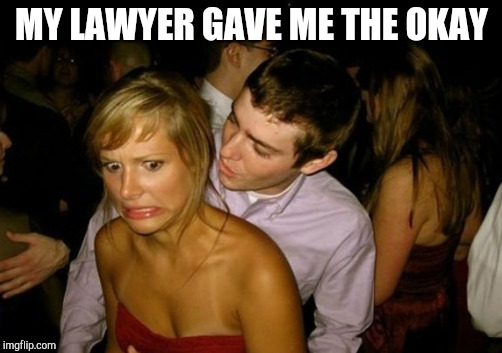 MY LAWYER GAVE ME THE OKAY | made w/ Imgflip meme maker