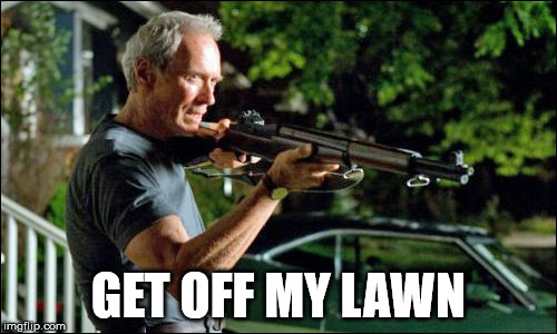 GET OFF MY LAWN | image tagged in get off my lawn | made w/ Imgflip meme maker