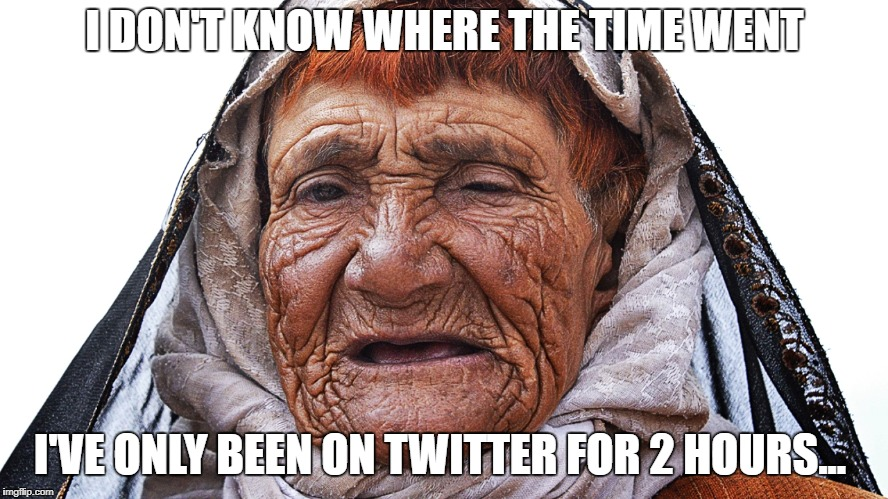 Been on Twitter a while, have you?  | I DON'T KNOW WHERE THE TIME WENT I'VE ONLY BEEN ON TWITTER FOR 2 HOURS... | image tagged in memes,old,young,twitter | made w/ Imgflip meme maker