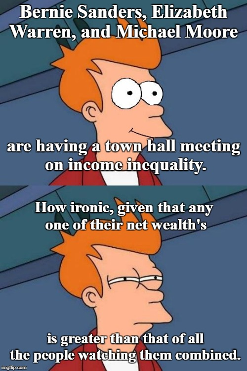Town hall meeting on income inequality. | Bernie Sanders, Elizabeth Warren, and Michael Moore is greater than that of all the people watching them combined. are having a town hall me | image tagged in income inequality,bernie,elizabeth warren,michael moore,town hall,memes | made w/ Imgflip meme maker