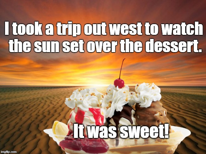 When Grammar Nazis go on vacation... | I took a trip out west to watch the sun set over the dessert. It was sweet! | image tagged in grammar nazi,sunset,dessert | made w/ Imgflip meme maker