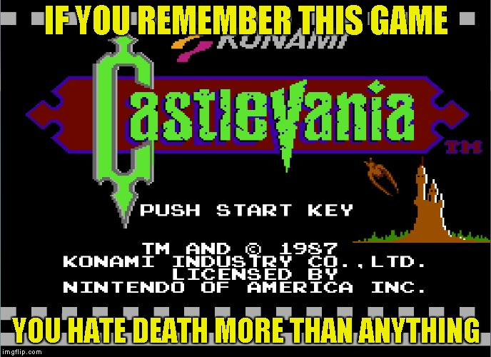 Ahhhh,good old Castlevania! A true NES classic! | IF YOU REMEMBER THIS GAME YOU HATE DEATH MORE THAN ANYTHING | image tagged in memes,video games,nes,castlevania,powermetalhead,nintendo entertainment system | made w/ Imgflip meme maker