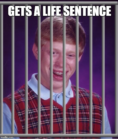 GETS A LIFE SENTENCE | made w/ Imgflip meme maker