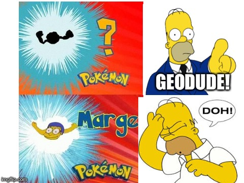 Homer mistake his wife for Geodude. | GEODUDE! | image tagged in pokemon,who's that pokmon,simpsons,homer simpson,the simpsons,doh | made w/ Imgflip meme maker