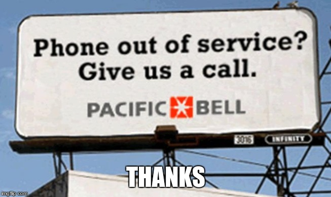 Thanks | THANKS | image tagged in lol so funny,signs/billboards,phone service | made w/ Imgflip meme maker