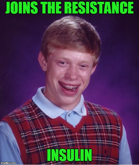 Bad blood sugar levels Brian. | JOINS THE RESISTANCE INSULIN | image tagged in memes,bad luck brian | made w/ Imgflip meme maker