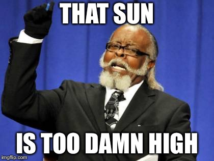 Too Damn High Meme | THAT SUN IS TOO DAMN HIGH | image tagged in memes,too damn high | made w/ Imgflip meme maker