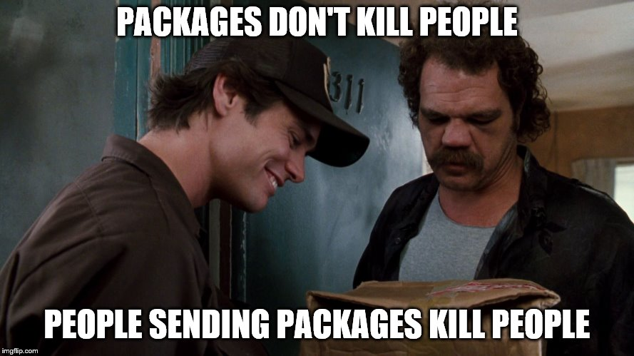 PACKAGES DON'T KILL PEOPLE PEOPLE SENDING PACKAGES KILL PEOPLE | image tagged in ace | made w/ Imgflip meme maker