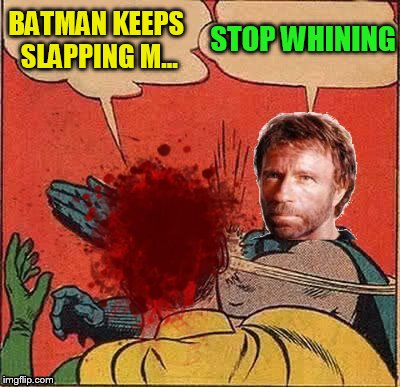 BATMAN KEEPS SLAPPING M... STOP WHINING | made w/ Imgflip meme maker