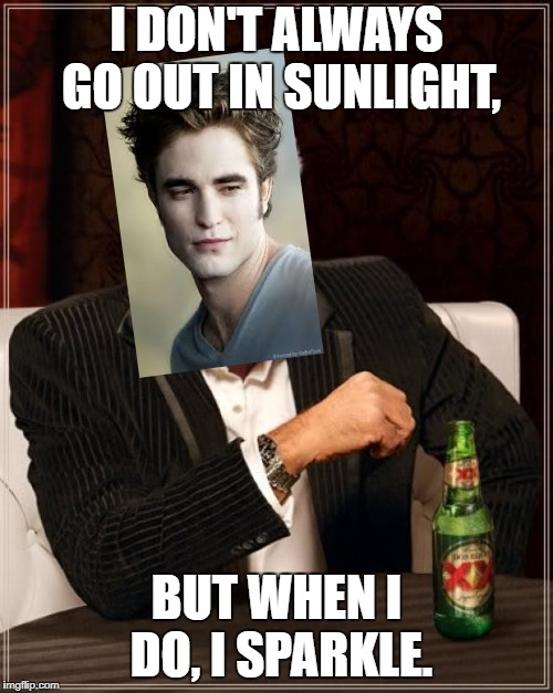 The Most Interesting Man In The World Meme | I DON'T ALWAYS GO OUT IN SUNLIGHT, BUT WHEN I DO, I SPARKLE. | image tagged in memes,the most interesting man in the world | made w/ Imgflip meme maker