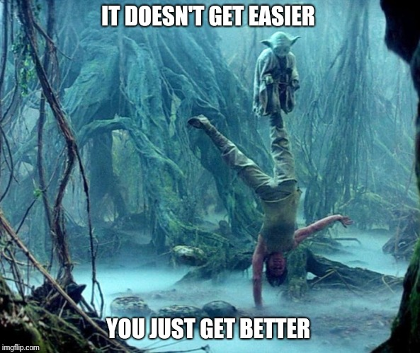 IT DOESN'T GET EASIER YOU JUST GET BETTER | image tagged in luke handstand | made w/ Imgflip meme maker