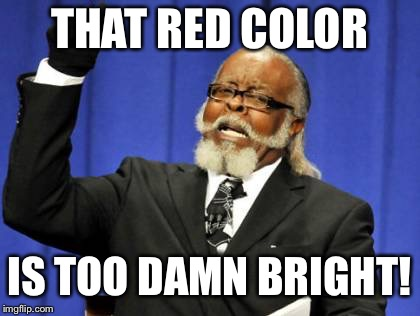 Too Damn High Meme | THAT RED COLOR IS TOO DAMN BRIGHT! | image tagged in memes,too damn high | made w/ Imgflip meme maker