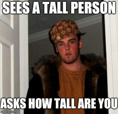 SEES A TALL PERSON ASKS HOW TALL ARE YOU | made w/ Imgflip meme maker