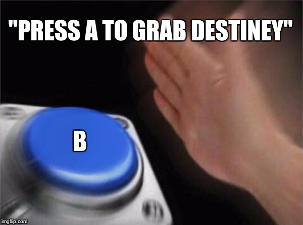 "Blank Nut Button Meme | ""PRESS A TO GRAB DESTINEY"" B 