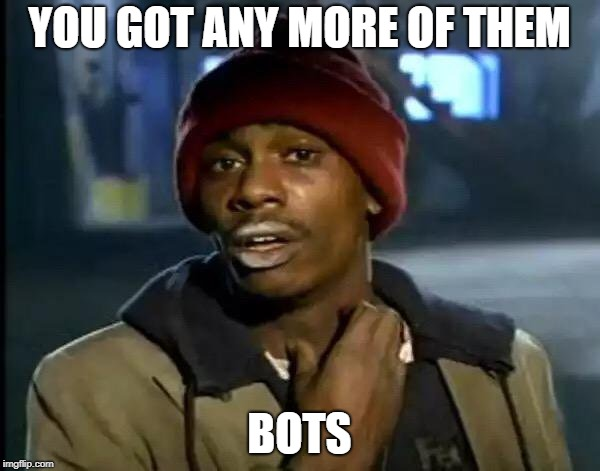 Y'all Got Any More Of That Meme | YOU GOT ANY MORE OF THEM BOTS | image tagged in memes,y'all got any more of that | made w/ Imgflip meme maker
