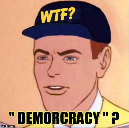 """ DEMORCRACY "" ? 