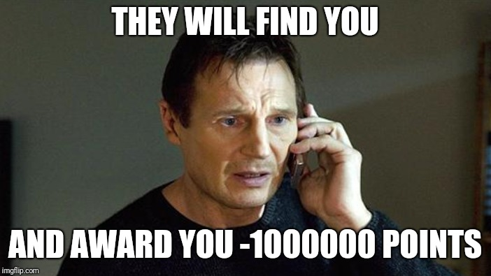 THEY WILL FIND YOU AND AWARD YOU -1000000 POINTS | made w/ Imgflip meme maker
