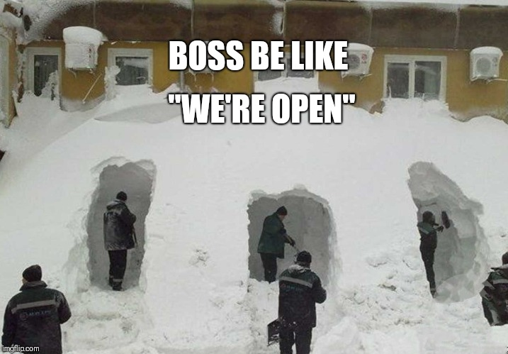 "BOSS BE LIKE ""WE'RE OPEN"" 