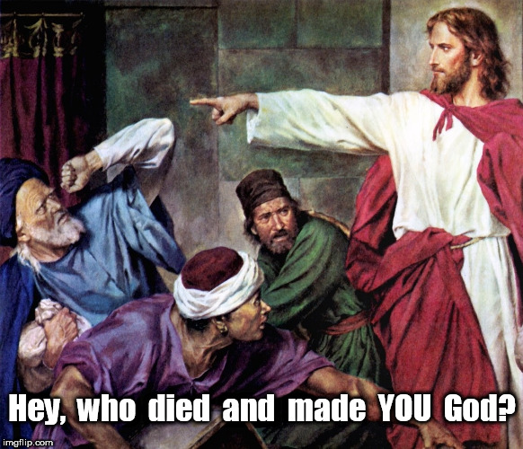 Who died and made YOU God? | Hey,  who  died  and  made  YOU  God? | image tagged in god,jesus,angry jesus | made w/ Imgflip meme maker