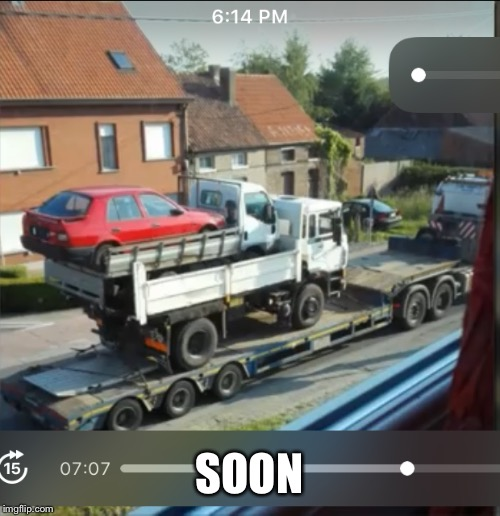 Car in a truck inside another truck on a truck | SOON | image tagged in soon,memes | made w/ Imgflip meme maker