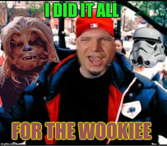 Limp Solo- Chocolate Star Wars and the Hot Dog Flavored Wookie  | I DID IT ALL FOR THE WOOKIEE | image tagged in star wars,chewbacca,han solo,rock music,funny memes | made w/ Imgflip meme maker