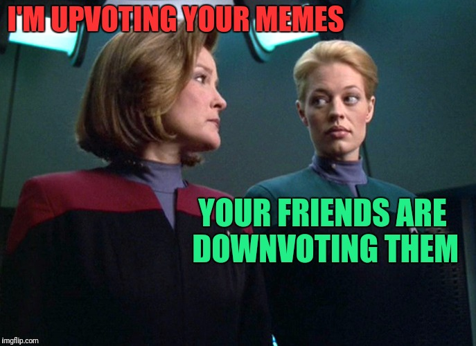 I'M UPVOTING YOUR MEMES YOUR FRIENDS ARE DOWNVOTING THEM | made w/ Imgflip meme maker