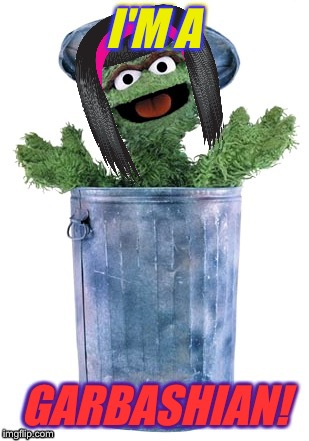 Os - kardashian | I'M A GARBASHIAN! | image tagged in oscar the grouch,kardashians,sesame street,tv humor,funny animals,meme | made w/ Imgflip meme maker
