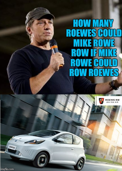 HOW MANY ROEWES COULD MIKE ROWE ROW IF MIKE ROWE COULD ROW ROEWES | made w/ Imgflip meme maker