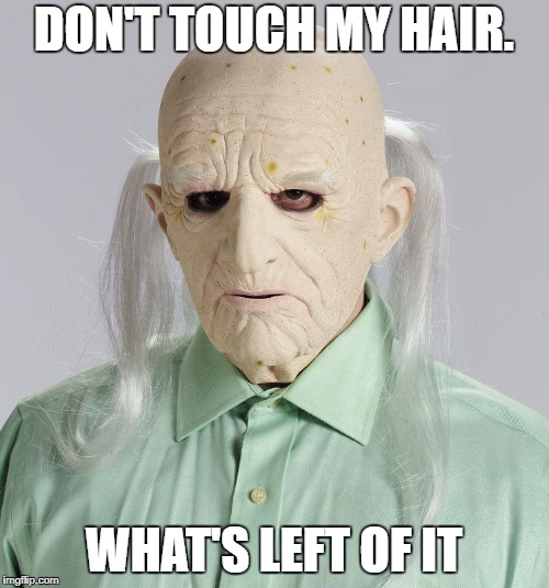 DON'T TOUCH MY HAIR. WHAT'S LEFT OF IT | made w/ Imgflip meme maker