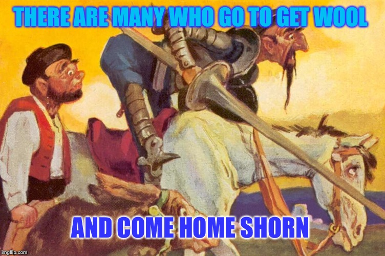 THERE ARE MANY WHO GO TO GET WOOL AND COME HOME SHORN | made w/ Imgflip meme maker