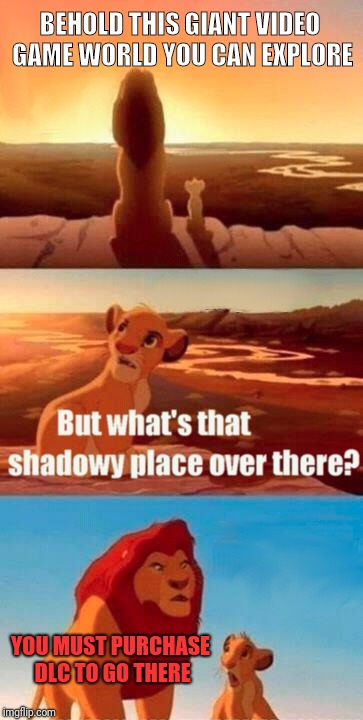This is now featured template so I made a gamer joke with it. | BEHOLD THIS GIANT VIDEO GAME WORLD YOU CAN EXPLORE YOU MUST PURCHASE DLC TO GO THERE | image tagged in memes,simba shadowy place,video games | made w/ Imgflip meme maker