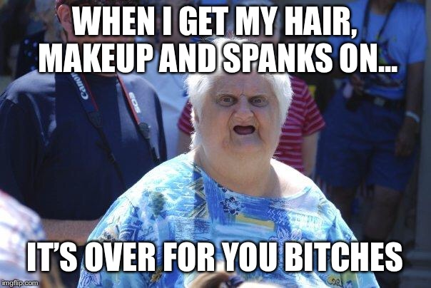 Wat u say? | WHEN I GET MY HAIR, MAKEUP AND SPANKS ON... IT'S OVER FOR YOU B**CHES | image tagged in wat lady | made w/ Imgflip meme maker
