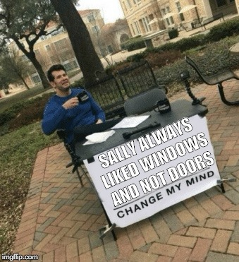 Sally Likes | SALLY ALWAYS LIKED WINDOWS AND NOT DOORS | image tagged in change my mind | made w/ Imgflip meme maker